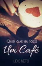 Quer Que Eu Faça Um Café? (Romance Cristão) by netolidio