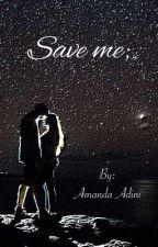 Save me; by AmandaAdini