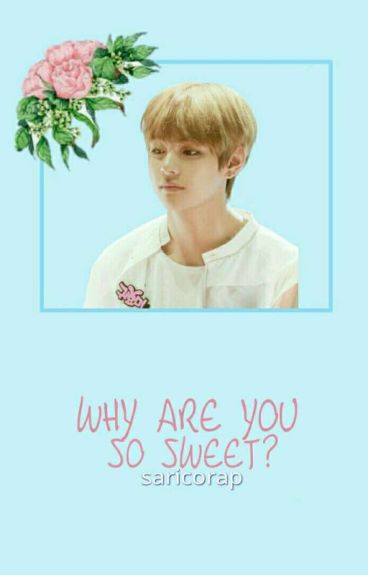 Why are you so sweet?|- vkook