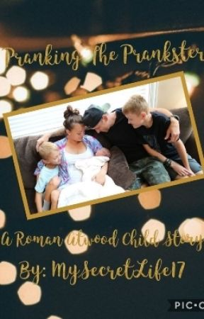 Pranking the prankster ~ A Roman Atwood Child Story--- Completed by MySecretLife17