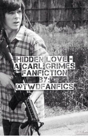 Hidden Love - A Carl Grimes FanFiction