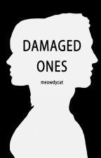DAMAGED ONES by meowdycat