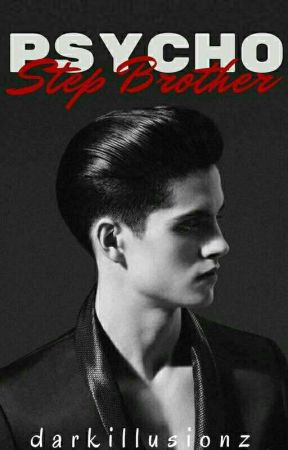 Psycho Step Brother - Chapter 6 - Wattpad
