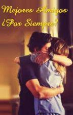 Mejores Amigos ¿Por Siempre? by LoveYourLifeOk