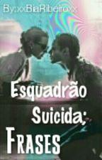 Esquadrão Suicida; Frases by xxBiaRibeiroxx