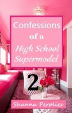 Confessions of a High School Supermodel: Take Two by ShannaPerplies