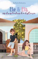 Ele e Ela [Os Dois Lados da História] [COMPLETO] by StefaniaRaducanu