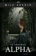 Te Amo Meu Alpha-2° volume. by Camila123mila
