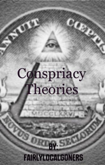 Conspiracy Theories [COMPLETED] Watty's 2016