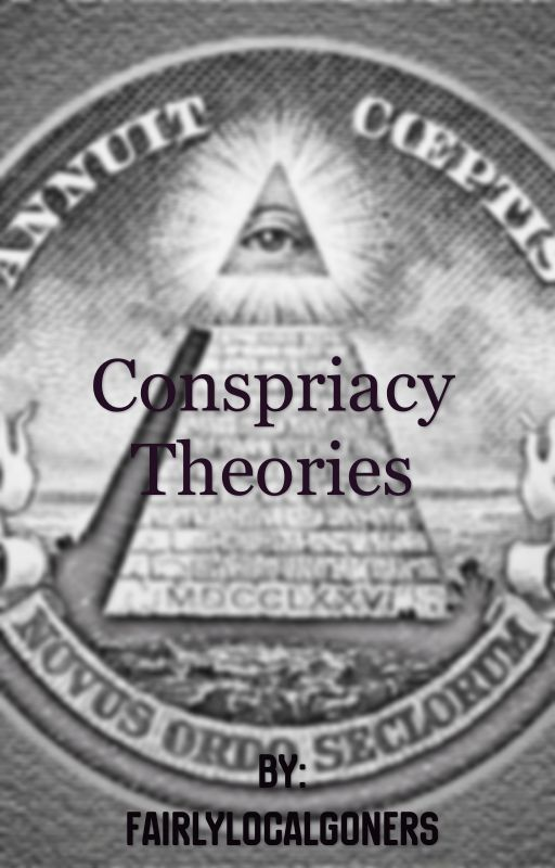 Conspiracy Theories by FairlyLocalGoners