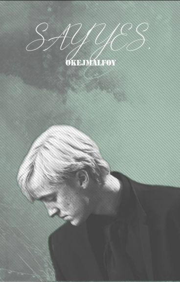 Say Yes. | Draco Malfoy