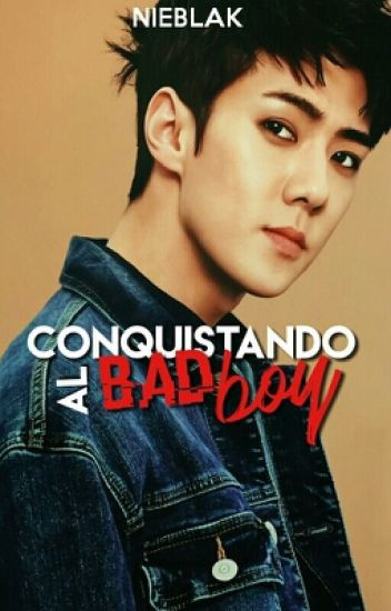 Conquistando al bad boy. ➲Sehun, EXO.