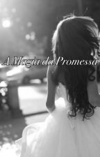 A Magia da Promessa  by amandaMarchiori