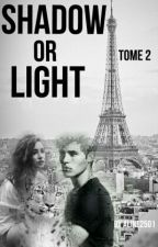Shadow or Light tome 2 [EN PAUSE] by aline2501