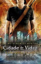 Instrumentos Mortais- Cidade de Vidro vol 3 by PamyBonnie2016