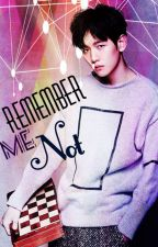 Remember Me Not (Sequel to Don't Forget Me) by EmBoyz