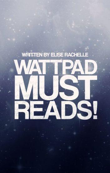 Wattpad Must Reads!