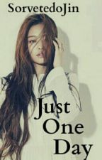 Just One Day - Jennie | One Shot by SorvetedoJin