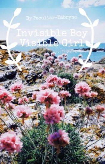 Invisible Boy, Visible Girl (#Wattys2017)