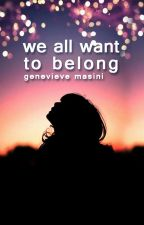 we all want to belong by TilTheStarsFallDown