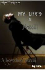 My Life's a Mess!!(On hiatus) by xxIamWhatIamxx
