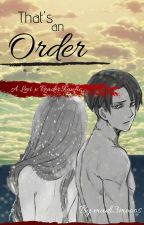 That's an Order - [ Levi x Reader ] by madi3mooos