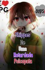 Shippes De Uma Retardada Psicopata  by PurplaGirl
