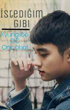 İstediğim Gibi... | Kyungsoo OC Oneshot √ by deliyzr_bd