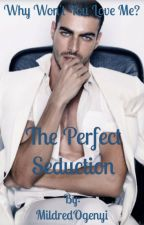 The Perfect Seduction {#wattys2016} by BabyMillz
