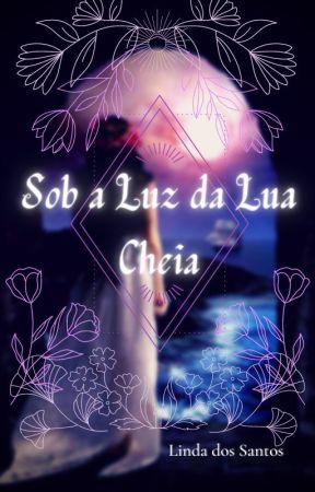 Sob a Luz da Lua Cheia by LindaDosSantos3