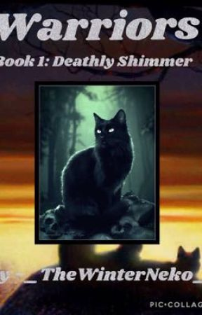 Warriors:deathly shimmer (book 1) by Howling_Luna