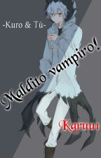 ¡Maldito vampiro! -Kuro & Tú- by PkBsBL