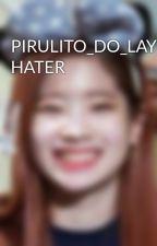 PIRULITO_DO_LAY HATER by HATER_PIRULITODOLAY