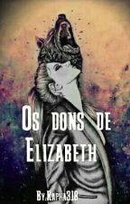 Os Dons De Elizabeth  by Rapha318