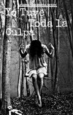 Yo Tuve Toda La Culpa  by Alejandra_Ahumar