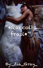 ~•Raccolta Frasi•~ by _Zia_Gray_