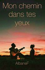 Mon chemin dans tes yeux by AlbaneF