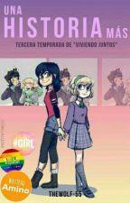 Una Historia Más [Tercera Temporada de «Viviendo Juntos»] by TheWolf7-55