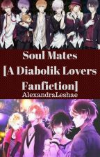 Soul Mates [A Diabolik Lovers Fanfiction] by AlexandraLeshae