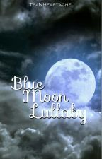 Blue Moon Lullaby by TeaNHeartache