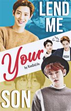 Lend me your Son [ChanBaek] by lmcm_28kaisoo