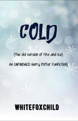 Cold (The Old Version Of Fire And Ice) - White Fox Child - Wattpad