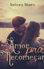 Amor Pra Recomeçar (Em breve!) by BrbaraRibeiro4