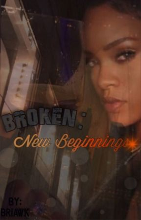 Broken 2: New Beginnings by BriAWK