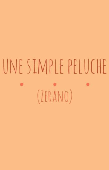Une simple peluche [Zerano]