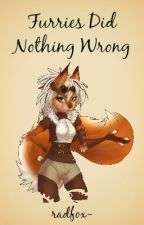 furries did nothing wrong by radfox-