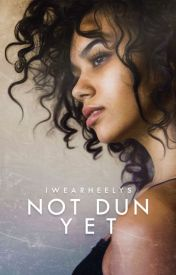 Not Dun Yet | ✓ by iwearheelys