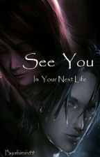 See you in your next life by shirah99