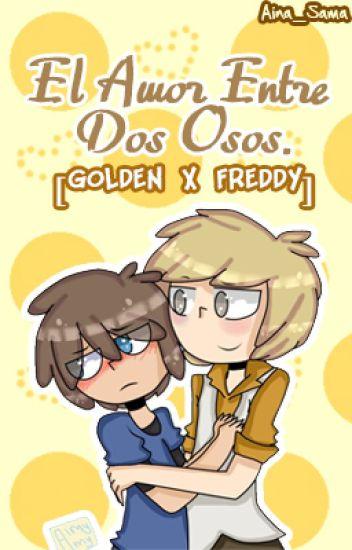 El Amor Entre Dos Osos || Golden x Freddy. [Editando]