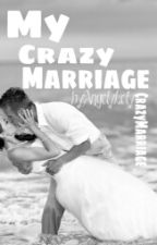 My Crazy Marriage by AngelyLoly